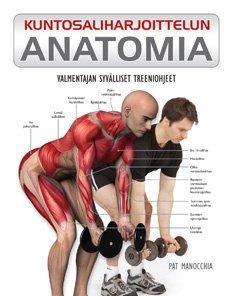 Kuntosaliharjoittelun anatomia - valmentajan syvälliset treeniohjeet (Pat Manocchia), kirja