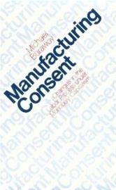 Manufacturing Consent - Changes in the Labour Process Under Monopoly Capitalism (Michael Burawoy), kirja