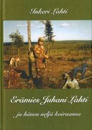 Erämies Juhani Lahti ja hänen neljä koiraansa (Inkeri Lahti Juhani Lahti), kirja