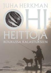 Ohiheittoja - Koukussa kalastamiseen (Herkman Juha), kirja
