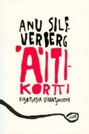 Äitikortti - kirjoituksia lisääntymisestä (Anu Silfverberg), kirja