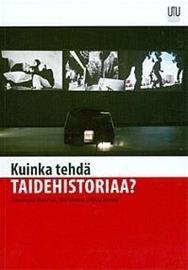 Kuinka tehdä taidehistoriaa? Taiteiden tutkimuksen julkaisuja (Ijäs Minna, Kuusamo Altti, Niemelä Riikka (toim.)), kirja